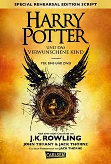 Harry Potter: Harry Potter und das verwunschene Kind. Teil eins und zwei (Special Rehearsal Edition Script) - J.K. Rowling,John Kerr Tiffany,Jack Thorne,Anja Hansen-Schmidt,Klaus Fritz