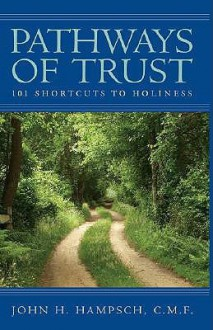 Pathways Of Trust: 101 Shortcuts To Holiness - John H. Hampsch
