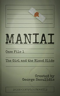 Maniai Case File 1: The Girl And The Blood Slide (God Complex Universe) - George Saoulidis