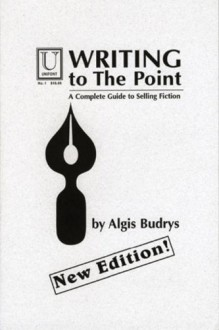 Writing to the Point: A Complete Guide to Selling Fiction by Budrys, Algis (January 1, 2010) Paperback 1 - Algis Budrys