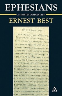 Ephesians: A Shorter Commentary - Ernest Best