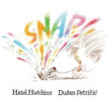Snap! - Hazel Hutchins, Dusan Petricic