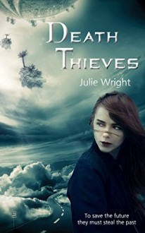 Death Thieves - Julie Wright