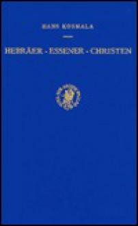 Hebraer - Essener - Christen: Studien Zur Vorgeschichte Der Fruhchrislichen Verkundingung (Studia Post Biblica - Supplements to the Journal for the Study of Judaism , No 1) (German Edition) - H. Kosmala