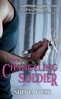 The Changeling Soldier - Shona Husk