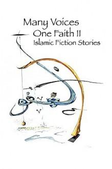 Many Voices, One Faith II - Islamic Fiction Stories - Islamic Writers Alliance