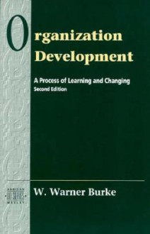 Organization Development: A Process of Learning and Changing, 2nd Edition - W. Warner Burke