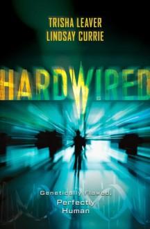 Hardwired - Lindsay Currie,Trisha Leaver