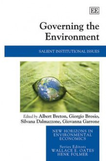 Governing the Environment: Salient Institutional Issues - Albert Breton, Giorgio Brosio, Silvana Dalmazzone, Giovanna Garrone
