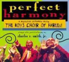 Perfect Harmony: A Musical Journey with the Boys Choir of Harlem - Charles R. Smith Jr., Charles Smith
