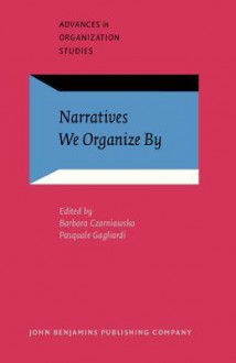 Narratives We Organize By - Barbara Czarniawska