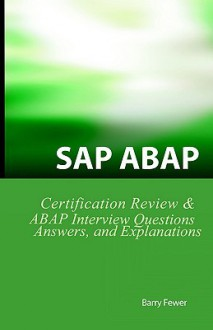 SAP ABAP Certification Review: SAP ABAP Interview Questions, Answers, and Explanations - Barry Fewer