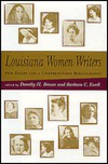 Louisiana Women Writers: New Essays and a Comprehensive Bibliography - Dorothy H. Brown