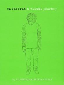 Ed Sheeran: A Visual Journey - Ed Sheeran, Phillip Butah