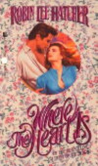Where the Heart Is - Robin Lee Hatcher