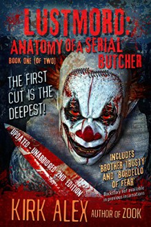 Lustmord: Anatomy of a Serial Butcher - Book One (of Two) - Kirk Alex