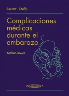 Complicaciones Medicas Durante El Embarazo 5b: Ed - Gerard N. Burrow