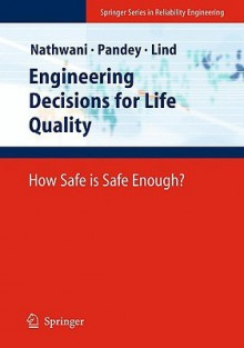 Engineering Decisions for Life Quality: How Safe Is Safe Enough? - J.S. Nathwani, M.D. Pandey, N.C. Lind