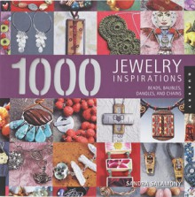 1,000 Jewelry Inspirations: Beads, Baubles, Dangles, and Chains - Sandra Salamony