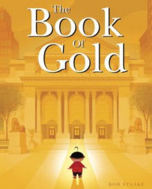 The Book of Gold - Bob Staake,Bob Staake
