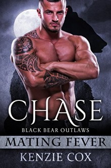 Chase: Black Bear Outlaws #2 (Mating Fever) - Kenzie Cox