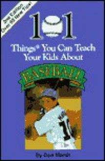 101 Things You Can Teach Your Kids about Baseball - Don K. Marsh, Don Marsh