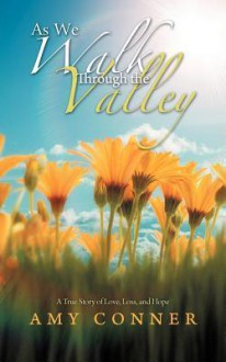 As We Walk Through the Valley: A True Story of Love, Loss, and Hope - Amy Conner