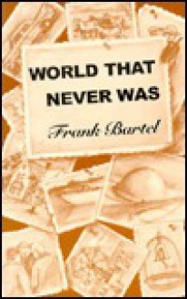 World That Never Was - Frank Bartel