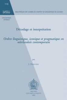 Décodage et interprétation Ordres linguistique, iconique et pragmatique en néerlandais Contemporain - Jan Pekelder