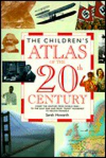 Children's Atlas of the 20th Century - Sarah Howarth