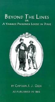 Beyond the Lines: A Yankee Prisoner Loose in Dixie - J. Greer, Alexander Clark