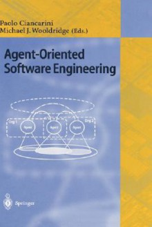 Agent-Oriented Software Engineering: First International Workshop, Aose 2000 Limerick, Ireland, June 10, 2000 Revised Papers - Paolo Ciancarini