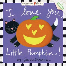 I Love You, Little Pumpkin! - Sandra Magsamen
