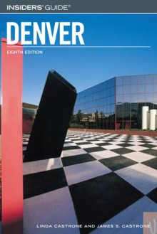 Insiders' Guide to Denver, 8th - Linda Castrone, James S. Castrone