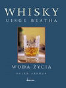 Whisky uisge beatha woda życia - Helen Arthur