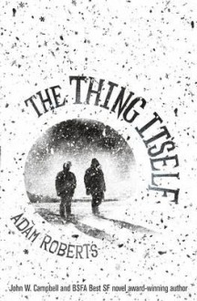 The Thing Itself - Adam Roberts