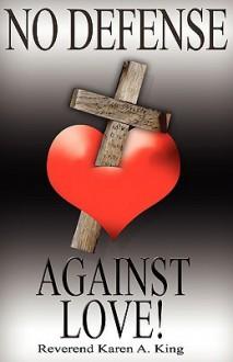 No Defense Against Love - Karen A. King