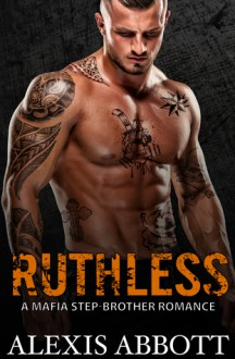 Ruthless - Alex Abbott,Alexis Abbott