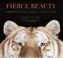 Fierce Beauty: Preserving the World of Wild Cats - Bhagavan Antle, Tim Flach, Barry Bland, Staff of TIGERS, Robert Duvall