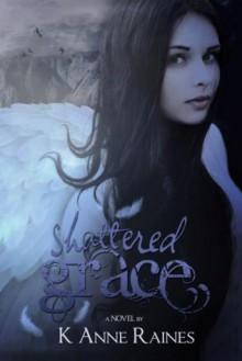 Shattered Grace (Fallen from Grace, #1) - K. Anne Raines