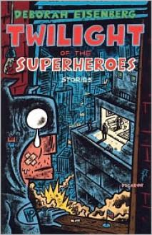 Twilight of the Superheroes - Deborah Eisenberg