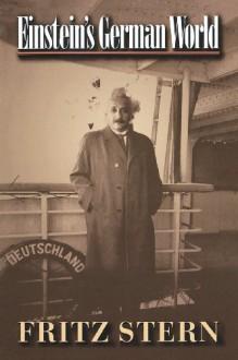 Einstein's German World - Fritz Stern