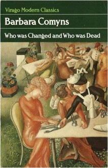Who Was Changed And Who Was Dead (Virago Modern Classics) - Barbara Comyns