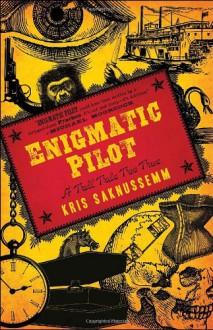 Enigmatic Pilot: A Tall Tale Too True - Kris Saknussemm