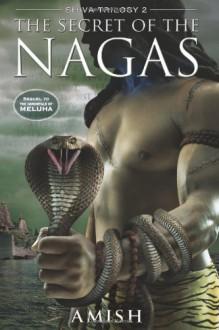 The Secret of the Nagas - Amish Tripathi