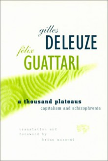 Thousand Plateaus: Capitalism and Schizophrenia - Gilles Deleuze, Félix Guattari, Brian Massumi, Felix Guattari