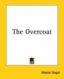The Overcoat - Nikolai Gogol