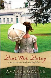 Dear Mr. Darcy: A Retelling of Pride and Prejudice - Amanda Grange