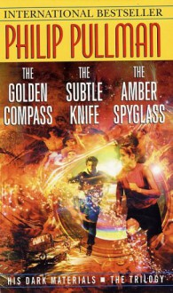 His Dark Materials Trilogy: The Golden Compass / The Subtle Knife / The Amber Spyglass - Philip Pullman