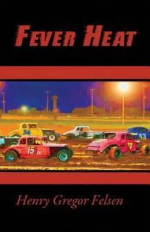 Fever Heat - Henry Gregor Felsen, Holly Felsen Welch, Daniel Felsen